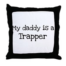 My Daddy is a Trapper Throw Pillow