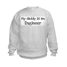 My Daddy is a Engineer Sweatshirt