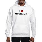 I Love My BiTCh Hooded Sweatshirt