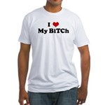 I Love My BiTCh Fitted T-Shirt