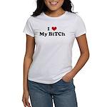I Love My BiTCh Women's T-Shirt