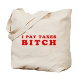 I pay taxes... Tote Bag