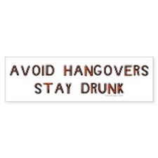 Avoid hangovers - Stay drunk! Bumper Bumper Sticker