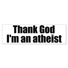Thank god I'm an atheist Bumper Stickers