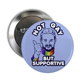 "Not Gay...But Supportive! 2.25"" Button"