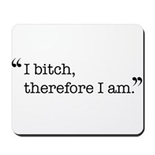 I bitch, therefore I am. Mousepad