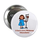 "I Can't Live Without Chocolat 2.25"" Button"