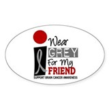 I Wear Grey For My Friend 9 Oval Decal