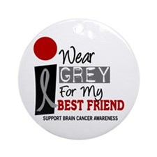 I Wear Grey For My Best Friend 9 Ornament (Round)