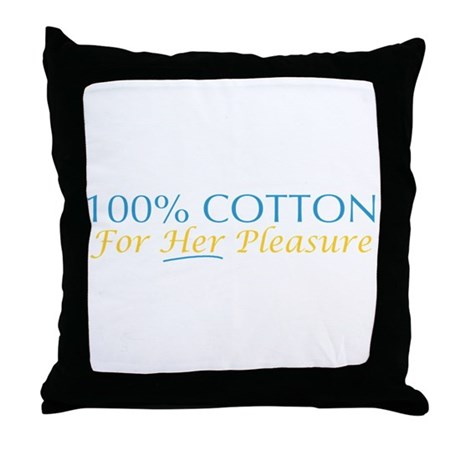 100% Cotton for Her Pleasure Throw Pillow