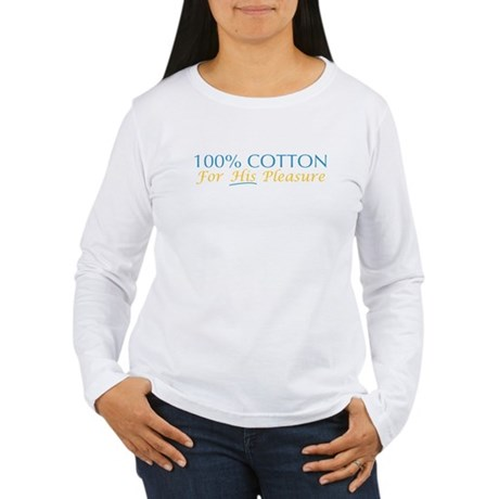 100% Cotton For His Pleasure Womens Long Sleeve T