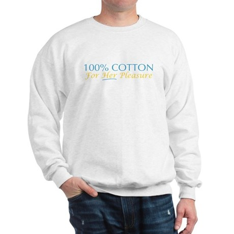 100% Cotton for Her Pleasure Sweatshirt