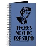 No cure for stupid. Journal