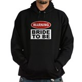 Warning Bride To Be Hoodie