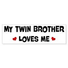 Twin Brother loves me Bumper Bumper Sticker