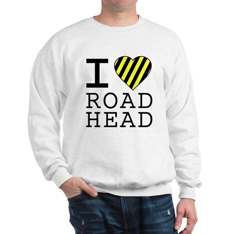 I Love Road Head Sweatshirt