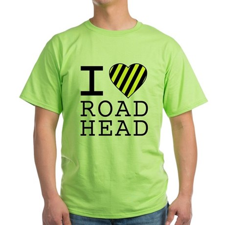 I Love Road Head Green T-Shirt