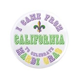 "Came From California to Mardi Gras 3.5"" Button"