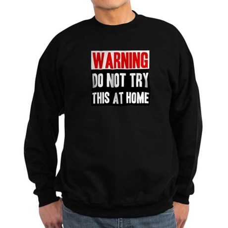 Do Not Try This At Home Sweatshirt (dark)