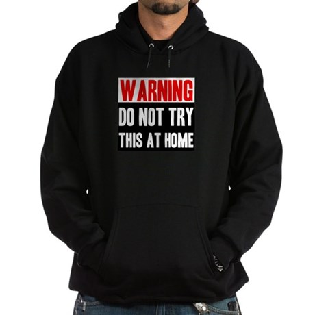 Do Not Try This At Home Hoodie (dark)