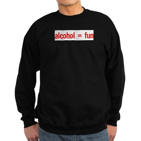 Alcohol = Fun Sweatshirt (dark)