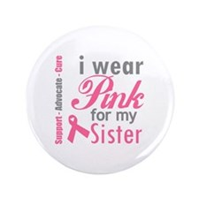 "I Wear Pink For My Sister 3.5"" Button"