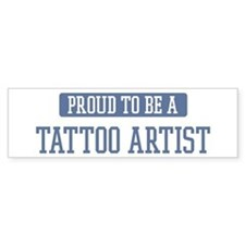 Proud to be a Tattoo Artist Bumper Bumper Sticker