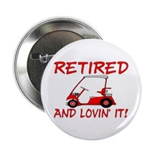 "Retired And Lovin' It 2.25"" Button (10 pack)"