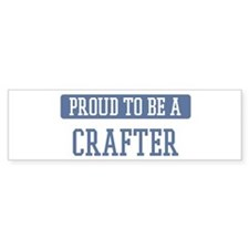 Proud to be a Crafter Bumper Bumper Sticker