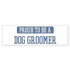Proud to be a Dog Groomer Bumper Sticker (10 pk)