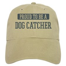 Proud to be a Dog Catcher Baseball Cap