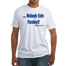 ...Nobody Eats Parsley!! Shirt