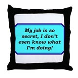 """Top Secret Job"" Throw Pillow"