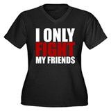 I ONLY FIGHT MY FRIENDS Women's Plus Size V-Neck D