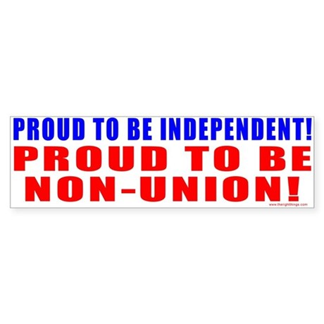Proud to be Non-Union! Bumper Sticker