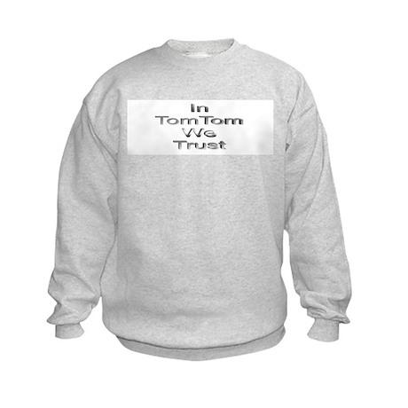 In Tom Tom We Trust Kids Sweatshirt