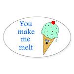 YOU MAKE ME MELT Oval Sticker