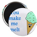 YOU MAKE ME MELT Magnet