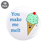 "YOU MAKE ME MELT 3.5"" Button (10 pack)"