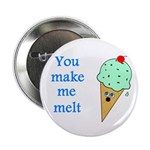 "YOU MAKE ME MELT 2.25"" Button"