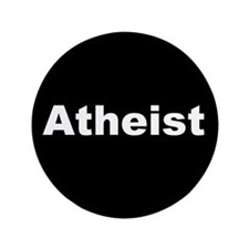 """ATHEIST"" (white on black) 3.5"" Button"