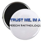 Trust Me I'm a Speech Pathologist 2.25&quot; Magnet (10