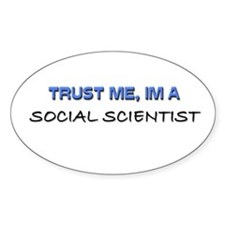 Trust Me I'm a Social Scientist Oval Decal