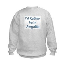 Rather be in Anguilla Sweatshirt