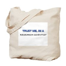 Trust Me I'm a Research Scientist Tote Bag