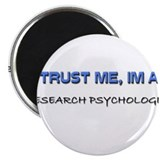 "Trust Me I'm a Research Psychologist 2.25"" Magnet"