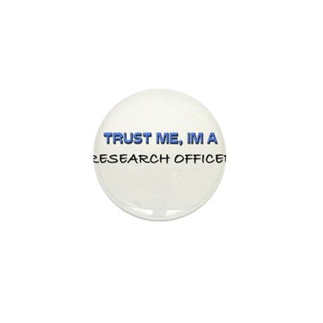 Trust Me I'm a Research Officer Mini Button (10 pa