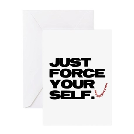 JUST FORCE YOURSELF Greeting Card