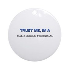 Trust Me I'm a Radio Sound Technician Ornament (Ro