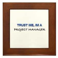 Trust Me I'm a Project Manager Framed Tile